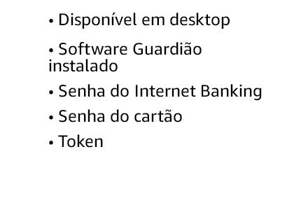Disponível em desktop. Guardião. Senha do Internet Banking. Senha do cartão. Token.