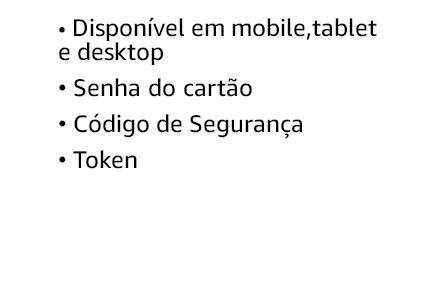 Disponível em mobile, tablet e desktiop. Senha do cartão. Código de Segurança. Token