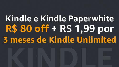 Kindle e Kindle Paperwhite R$80 off + R$1.99 por 3 meses de Kindle Unlimited