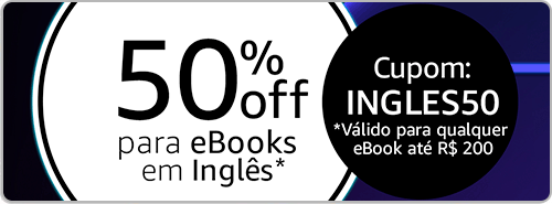Cupom de 50% off para eBooks em Inglês: INGLES50. *válido para qualquer eBook até R$200