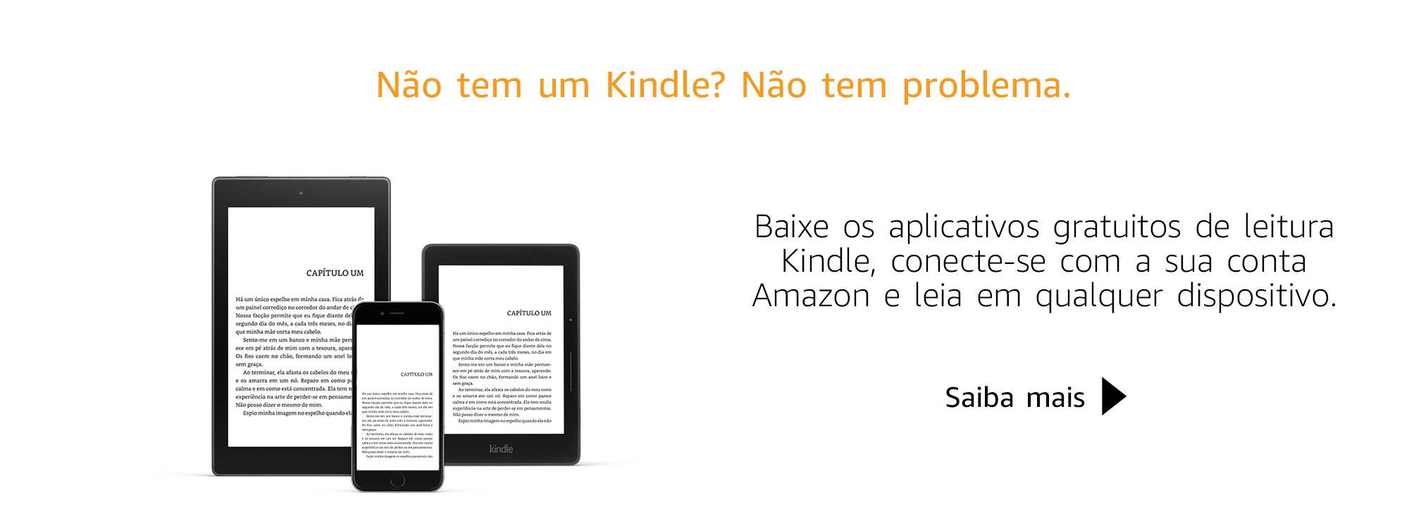 Não tem um Kindle? Não tem problema. Baixe os aplicativos gratuitos de leitura Kindle, conecte-se com a sua conta Amazon e leia em qualquer dispositivo.