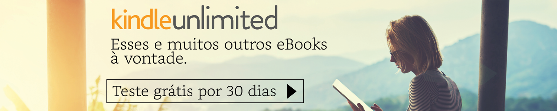 Kindle Unlimited: esses e muitos outros eBooks à vontade. Teste grátis por 30 dias.