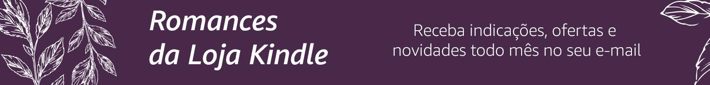 Romances da Loja Kindle: Receba indicações, ofertas e novidades todo mês no seu e-mail