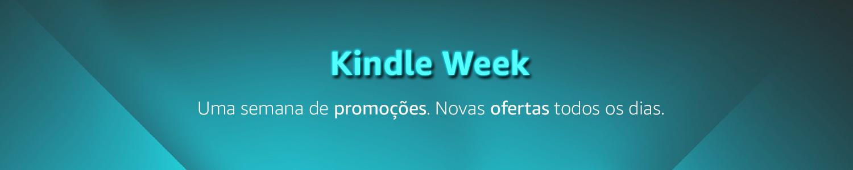 Kindle Week - Uma semana de promoções. Novas ofertas todos os dias.