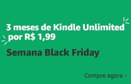 3 meses de Kindle Unlimited por apenas R$ 1.99