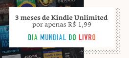 3 meses de Kindle Unlimited por R$ 1,99 - Dia Mundial do Livro