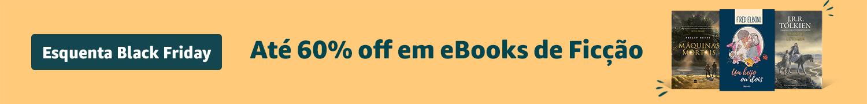 Esquenta Black Friday - eBooks de Ficção até 60% off