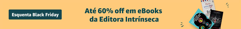 Esquenta Black Friday - Até 60% off em eBooks da Intrínseca