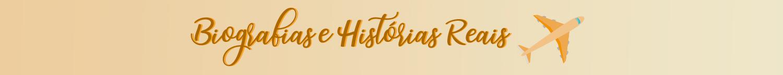 Biografias e Histórias Reais