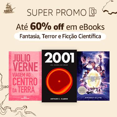 Super Promo: até 60% off em eBooks de Fantasia, Terror e Ficção Científica
