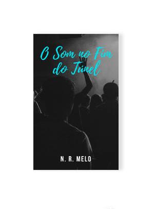 O Som no Fim do Túnel, por N.R. Melo