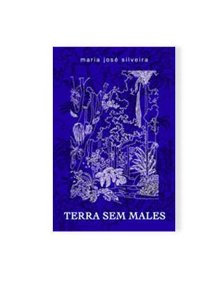 Terra Sem Males: um romance fantasia, por Maria José Silveira