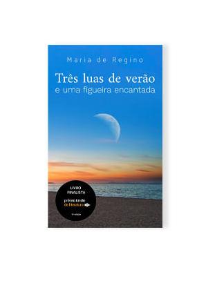 Três luas de verão e uma figueira encantanda, por Maria de Regino e Adriano de Regino