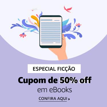 Especial eBooks de Ficção - 50% off com cupom 50NAOFICCAO