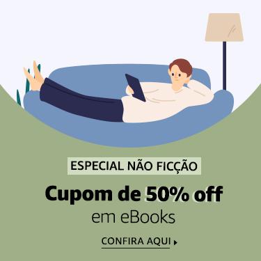 Especial eBooks de Não Ficção - 50% off com cupom 50NAOFICCAO