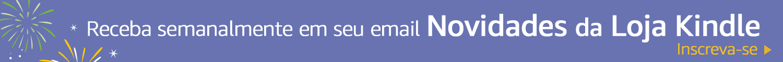 Fique sabendo das novidades da loja kindle toda semana no seu email. Inscreva-se