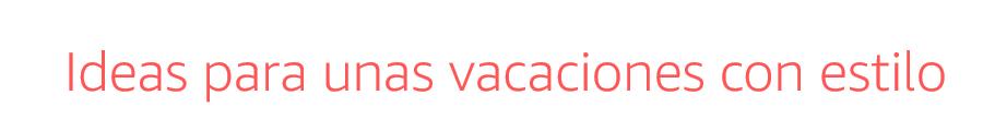 Ideas para unas vacaciones con estilo