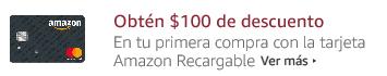 Obtén $100 de descuento en tu primera compra con la tarjeta Amazon Recargable