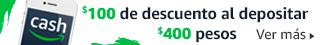 Amazon Cash|$100 de descuento al depositar $400 pesos o más