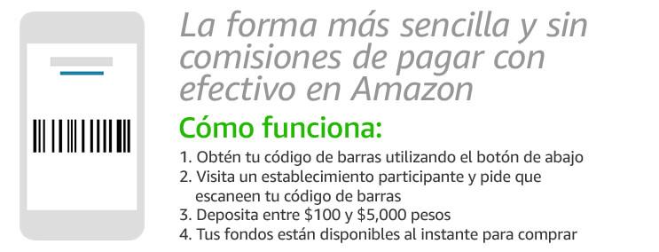 La forma más sencilla de y sin comisiones de pagar con efectivo en Amazon | Cómo funciona | Obtén tu código de barras utilizando el botón de abajo 2. Visita un establecimiento participante 3. Deposita entre $100 y $5,000 pesos 4. Tus fondos están disponibles al instante para comprar