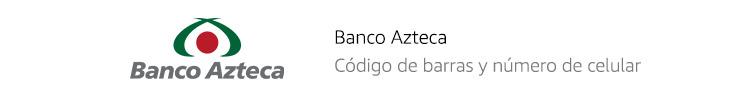 Banco Azteca | Código de barras y número de celular