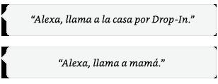 Alexa, llama a Casa por Drop In. | Alexa, llama a mamá.