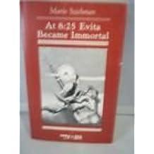 At 8: 25 Evita Became Immortal : A Novel May 1, 1983