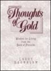 Thoughts of Gold: Wisdom for Living from the Book of Proverbs (Inspirational Gift Books)