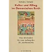 Kultur und Alltag im Osmanischen Reich: Vom Mittelalter bis zum Anfang des 20. Jahrhunderts