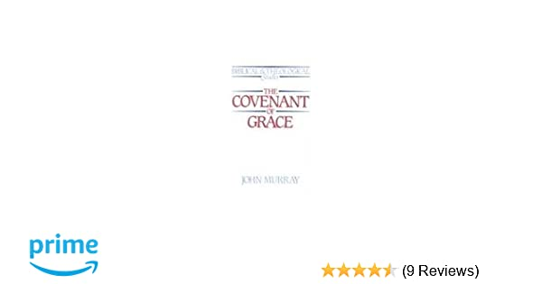 The covenant of grace a biblico theological study biblical the covenant of grace a biblico theological study biblical theological studies john murray 9780875523637 amazon books fandeluxe Images