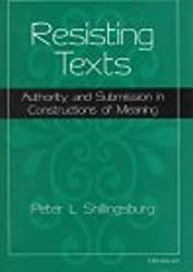 Resisting Texts: Authority and Submission in Constructions of Meaning (Editorial Theory & Literary Criticism)