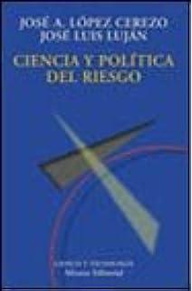 Ciencia y politica del riesgo / Science and political risk (El Libro Universitario. Ensayo