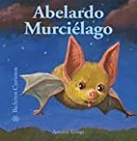 Abelardo Murcielago (Bichitos curiosos series) (Spanish Edition)