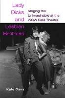 Lady Dicks and Lesbian Brothers: Staging the Unimaginable at the WOW Café Theatre (Triangulations: Lesbian/Gay/Queer Theater/Drama/Performance)