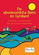 Die abenteuerliche Reise ins Lernland: Ein Musical für ein bis zwei Grundschulklassen