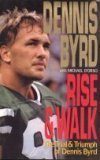 Rise and Walk : The Trial and Triumph of Dennis Byrd, Byrd, Dennis and D'Orso, Michael, 0060177837