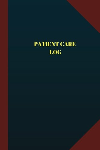 Patient Care Log (Logbook, Journal - 124 pages 6x9 inches): Patient Care Logbook (Blue Cover, Medium) (Logbook/Record Books)