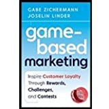 Game-Based Marketing Inspire Customer Loyalty Through Rewards, Challenges, and Contests by Zichermann, Gabe, Linder, Joselin [Wiley,2010] [Hardcover]