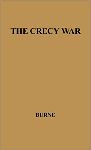 The Crecy War: A Military History of the Hundred Years War from 1337 to the Peace of Bretigny, 1360