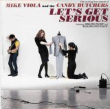 Let's Get Serious by Viola, Mike and the Candy Butchers (1998-01-01)