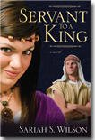 Servant to a King : A Novel, Wilson, Sariah S., 1598115723
