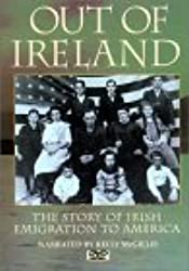 Out of Ireland: The Story of Irish Emigration to America