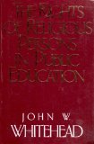 The Rights of Religious Persons in Public Education, John W. Whitehead, 0891076107
