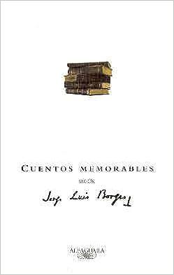 Cuentos Memorables Segun Borges Extra Alfaguara Spanish