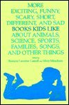 More Exciting, Funny, Scary, Short, Different, and Sad Books Kids Like about Animals, Science, Sports, Families, Songs, and Other Things, Frances L. Carroll and Mary Meacham, 0838905854