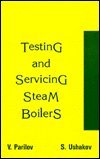 Testing and Servicing of Steam Boilers, Parilov and Ushakov, S., 156032094X