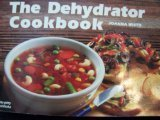 The Dehydrator Cookbook, Joanna White, 155867067X