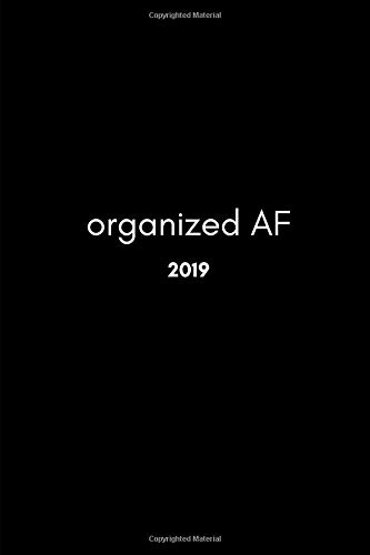 Organized AF 2019: Funny Inspiring Work Planner (12 Month Week To View Calendar Agenda Diary For Planning Your Schedule and Goals)