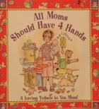 All Moms Should Have Four Hands : A Loving Tribute to You Mom, Hogan, Rhonda S., 157051674X