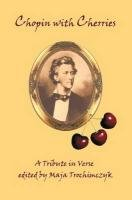 Chopin with Cherries: A Tribute in Verse